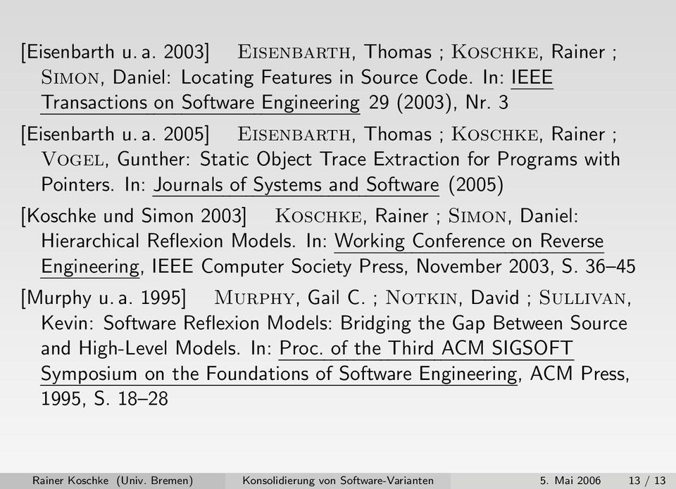 In: Working Conference on Reverse Engineering, IEEE Computer Society Press, November 2003, S. 36 45 [Murphy u. a. 1995] Murphy, Gail C.