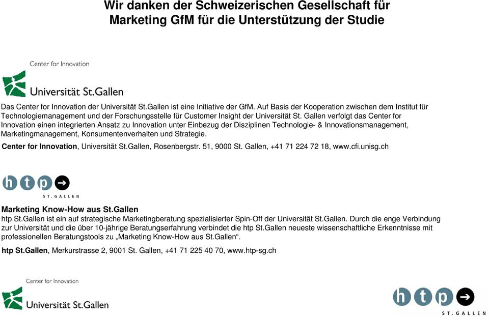 Gallen verfolgt das Center for Innovation einen integrierten Ansatz zu Innovation unter Einbezug der Disziplinen Technologie- & Innovationsmanagement, Marketingmanagement, Konsumentenverhalten und