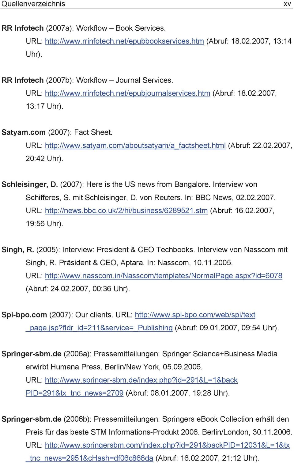 (2007): Here is the US news from Bangalore. Interview von Schifferes, S. mit Schleisinger, D. von Reuters. In: BBC News, 02.02.2007. URL: http://news.bbc.co.uk/2/hi/business/6289521.stm (Abruf: 16.02.2007, 19:56 Singh, R.