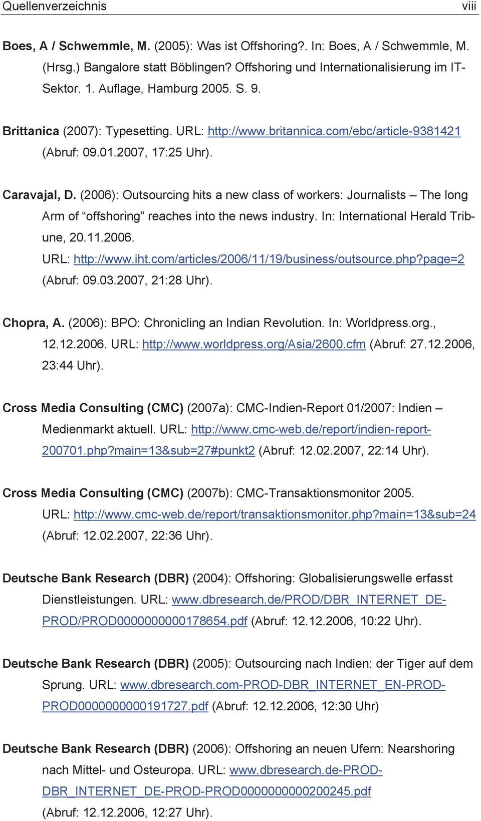 (2006): Outsourcing hits a new class of workers: Journalists The long Arm of offshoring reaches into the news industry. In: International Herald Tribune, 20.11.2006. URL: http://www.iht.