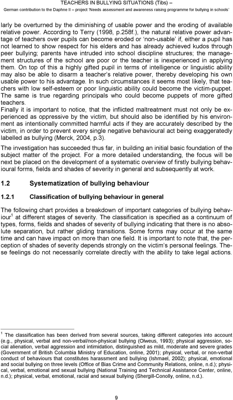 through peer bullying; parents have intruded into school discipline structures; the management structures of the school are poor or the teacher is inexperienced in applying them.