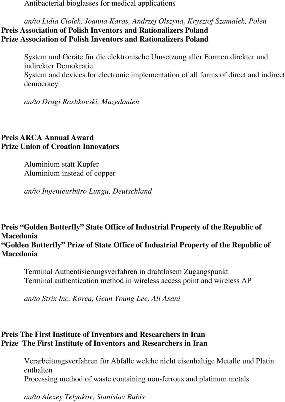 implementation of all forms of direct and indirect democracy an/to Dragi Rashkovski, Mazedonien Preis ARCA Annual Award Prize Union of Croation Innovators Aluminium statt Kupfer Aluminium instead of