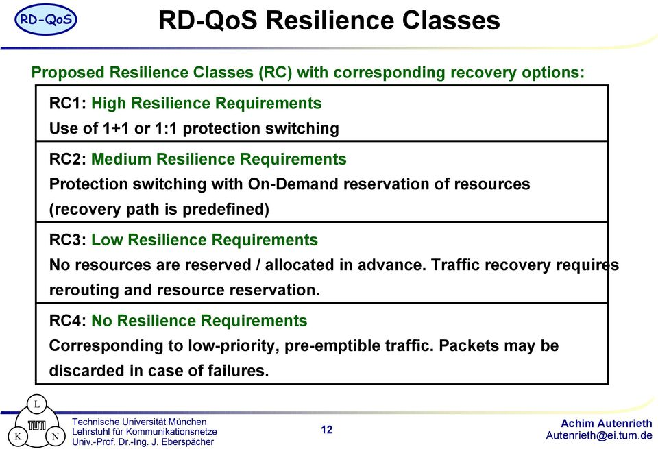 is predefined) RC3: Low Resilience Requirements No resources are reserved / allocated in advance.