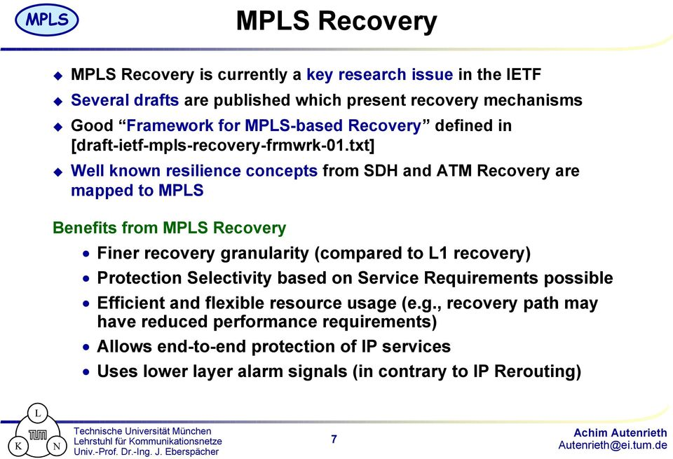 txt] Well known resilience concepts from SDH and ATM Recovery are mapped to MPLS Benefits from MPLS Recovery Finer recovery granularity (compared to L1 recovery)