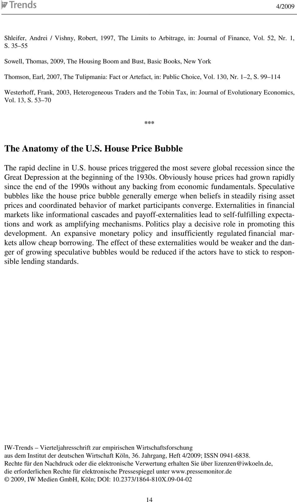 99 114 Westerhoff, Frank, 2003, Heterogeneous Traders and the Tobin Tax, in: Journal of Evolutionary Economics, Vol. 13, S. 53 70 *** The Anatomy of the U.S. House Price Bubble The rapid decline in U.