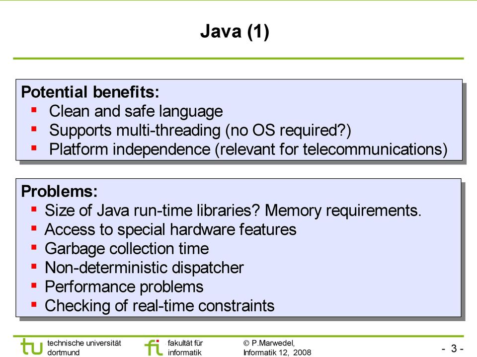 ) Platform independence (relevant for telecommunications) Problems: Size of Java run-time