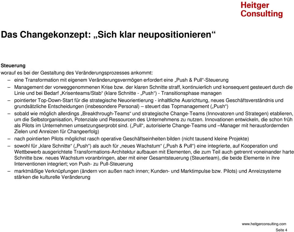 der klaren Schnitte straff, kontinuierlich und konsequent gesteuert durch die Linie und bei Bedarf Krisenteams/Stab (klare Schnitte - Push ) - Transitionsphase managen pointierter Top-Down-Start für