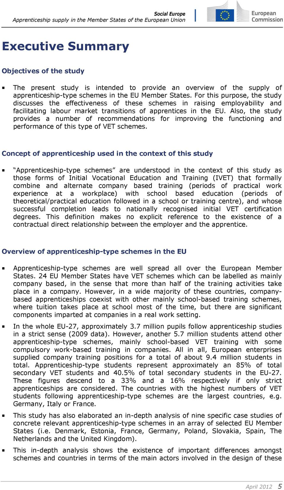 Also, the study provides a number of recommendations for improving the functioning and performance of this type of VET schemes. Concept of apprenticeship used in the context of this study!
