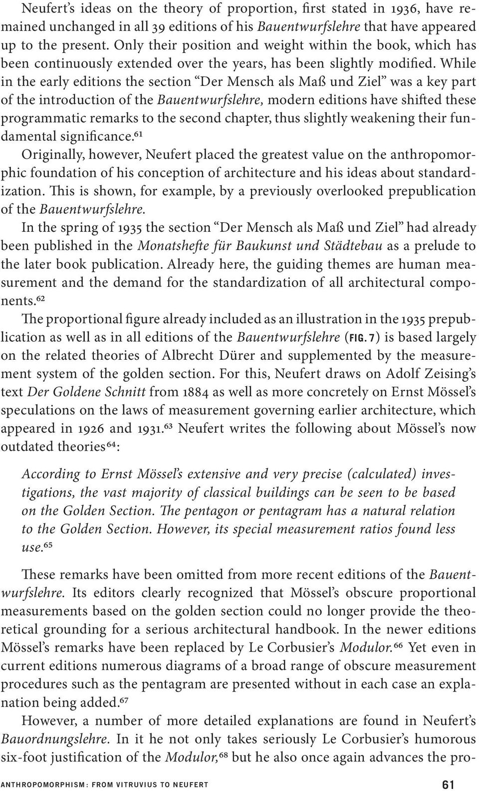 While in the early editions the section Der Mensch als Maß und Ziel was a key part of the introduction of the Bauentwurfslehre, modern editions have shifted these programmatic remarks to the second