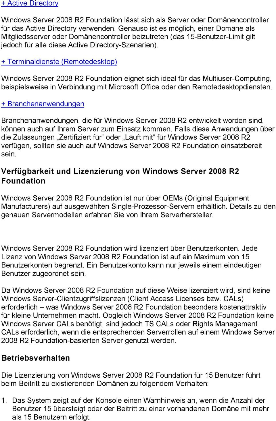 + Terminaldienste (Remotedesktop) Windows Server 2008 R2 Foundation eignet sich ideal für das Multiuser-Computing, beispielsweise in Verbindung mit Microsoft Office oder den Remotedesktopdiensten.