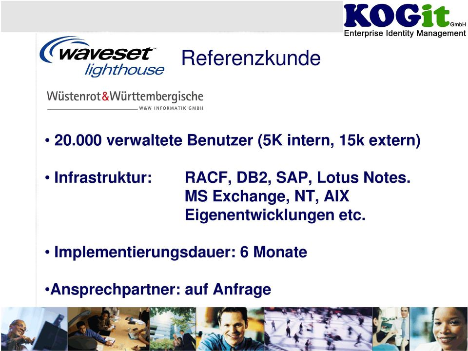 Infrastruktur: RACF, DB2, SAP, Lotus Notes.