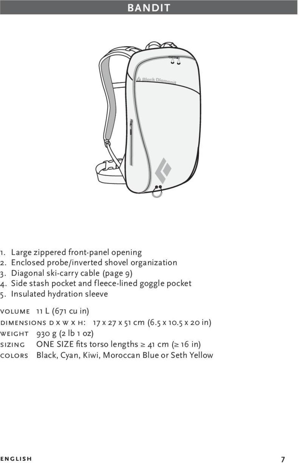 Insulated hydration sleeve VOLUME 11 L (671 cu in) DIMENSIONS D X W X H: 17 x 27 x 51 cm (6.5 x 10.