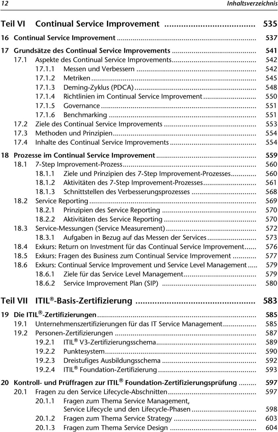 .. 550 17.1.5 Governance... 551 17.1.6 Benchmarking... 551 17.2 Ziele des Continual Service Improvements... 553 17.3 Methoden und Prinzipien... 554 17.4 Inhalte des Continual Service Improvements.