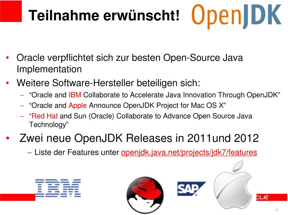 Oracle and IBM Collaborate to Accelerate Java Innovation Through OpenJDK Oracle and Apple Announce OpenJDK