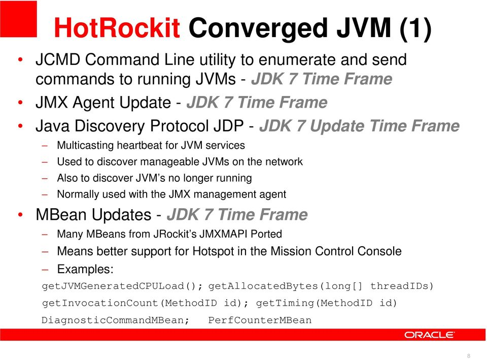 Normally used with the JMX management agent MBean Updates - JDK 7 Time Frame Many MBeans from JRockit s JMXMAPI Ported Means better support for Hotspot in the Mission