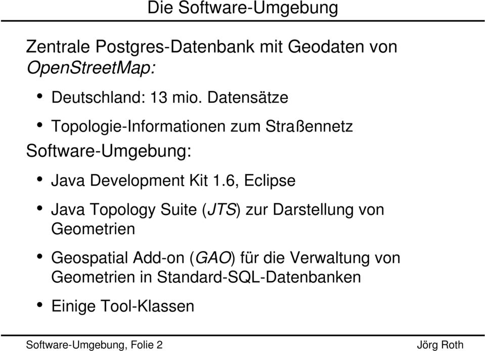 6, Eclipse Java Topology Suite (JTS) zur Darstellung von Geometrien Geospatial Add-on (GAO) für