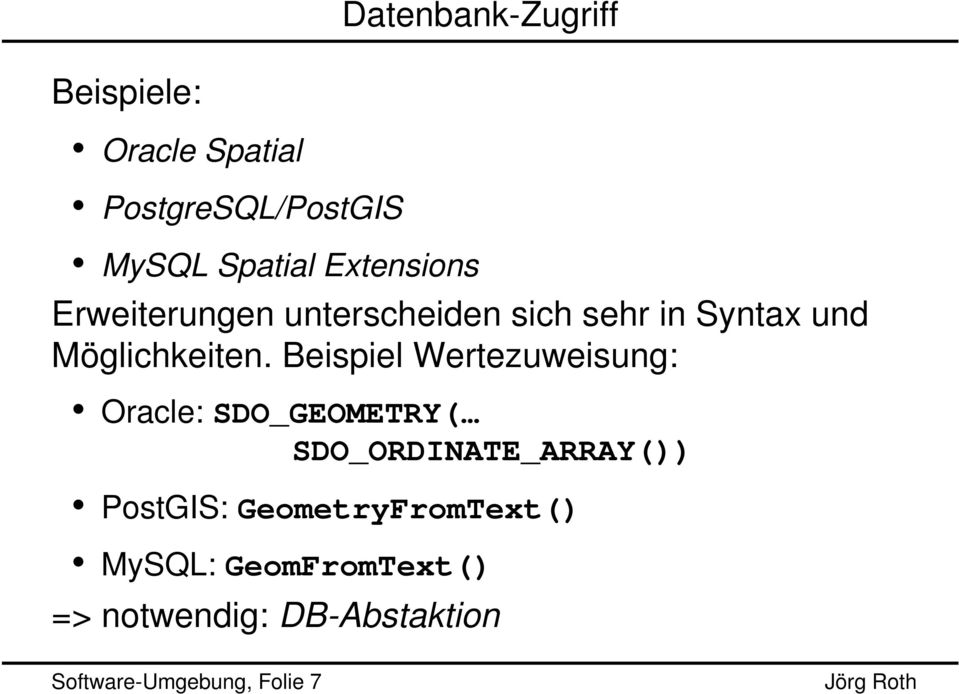 Beispiel Wertezuweisung: Oracle: SDO_GEOMETRY( SDO_ORDINATE_ARRAY()) PostGIS: