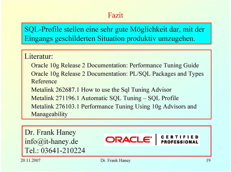 Types Reference Metalink 262687.1 How to use the Sql Tuning Advisor Metalink 271196.