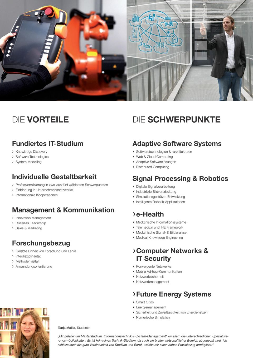 von Forschung und Lehre Interdisziplinarität Methodenvielfalt Anwendungsorientierung Adaptive Software Systems Softwaretechnologien & -architekturen Web & Cloud Computing Adaptive Softwarelösungen