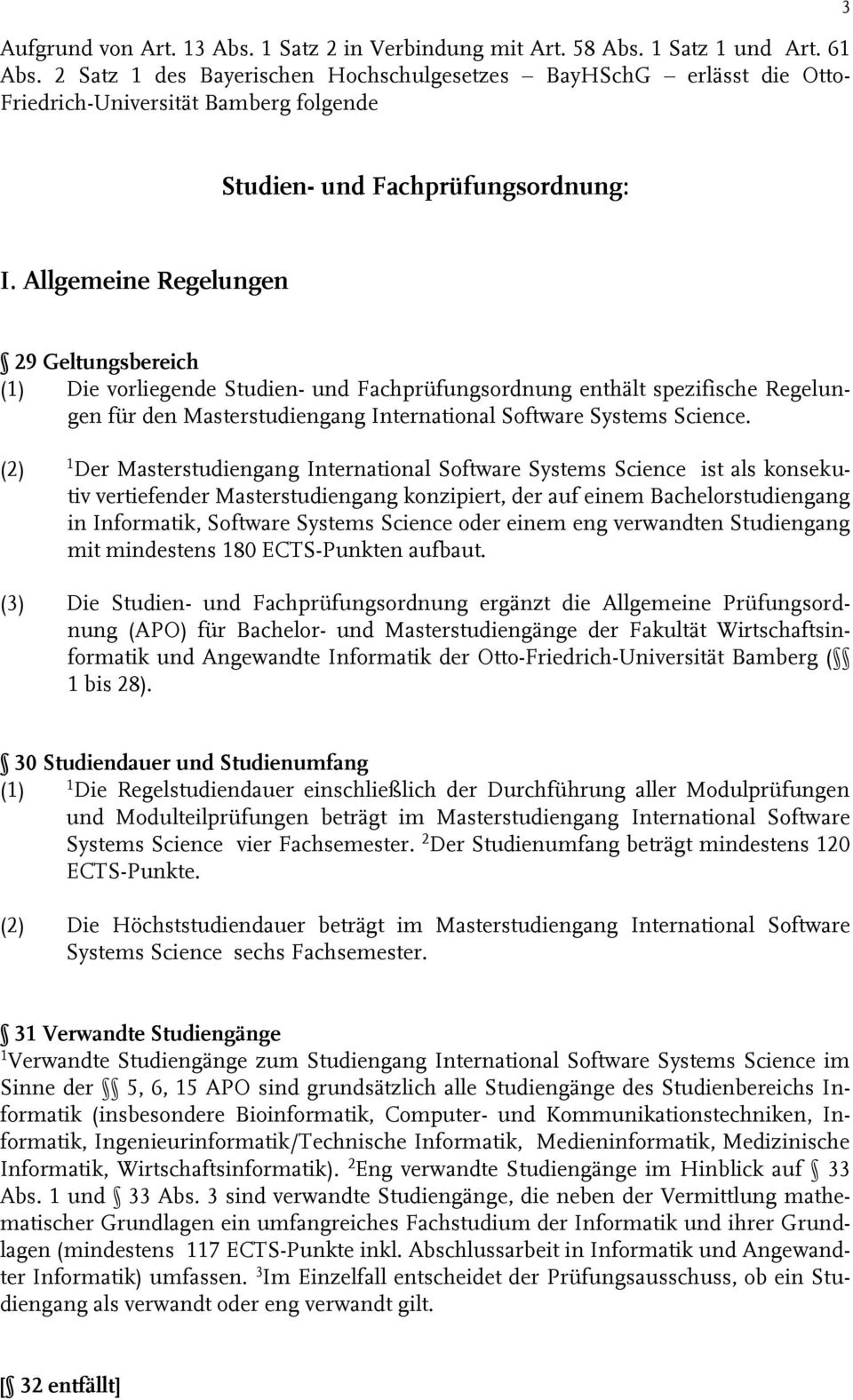 Allgemeine Regelungen 29 Geltungsbereich (1) Die vorliegende Studien- und Fachprüfungsordnung enthält spezifische Regelungen für den Masterstudiengang International Software Systems Science.