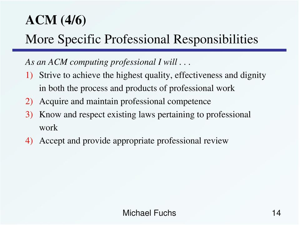 products of professional work 2) Acquire and maintain professional competence 3) Know and respect