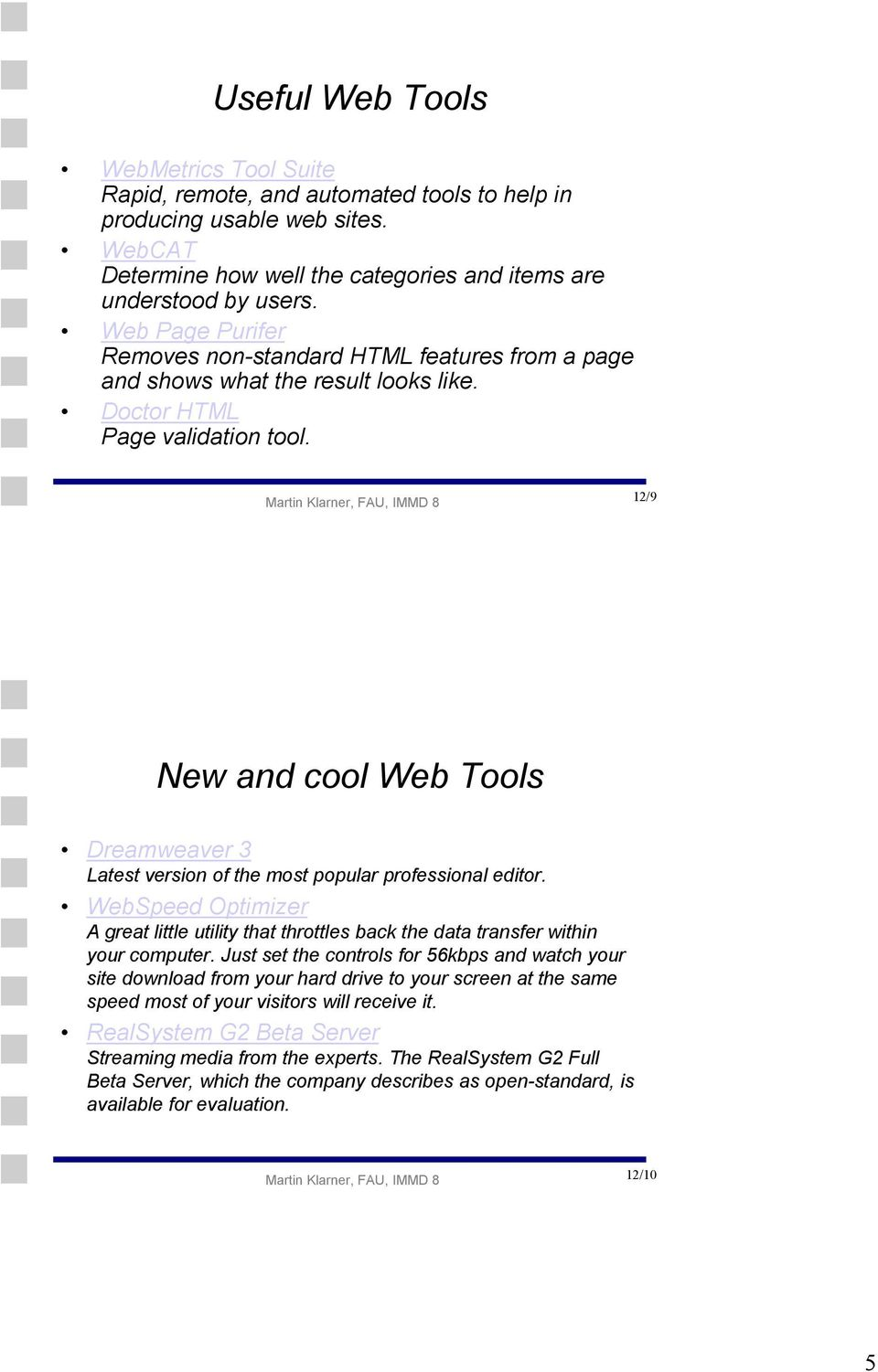 12/9 New and cool Web Tools Dreamweaver 3 Latest version of the most popular professional editor. WebSpeed Optimizer A great little utility that throttles back the data transfer within your computer.