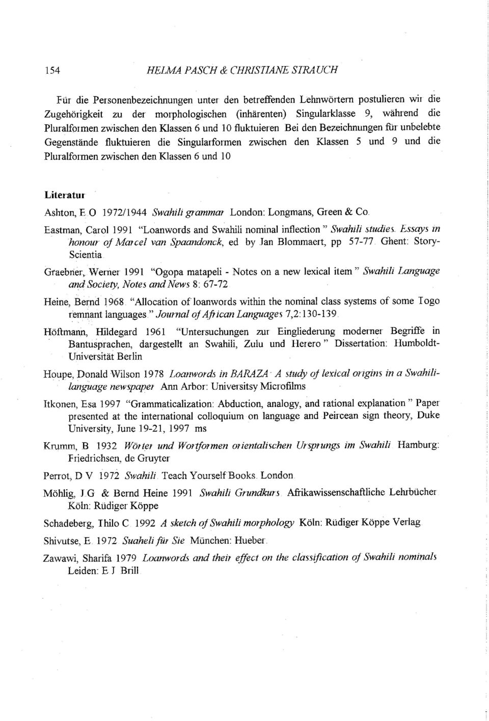 "Klassen 6 und 10 Literatur Ashton, E 0 1972/1944 Swahili grammar London: Longmans, Green & Co Eastman, Carol 1991 ""Loanwords and Swahili nominal inflection "" Swahili studies."
