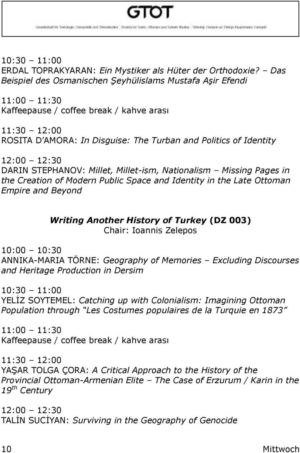 Nationalism Missing Pages in the Creation of Modern Public Space and Identity in the Late Ottoman Empire and Beyond Writing Another History of Turkey (DZ 003) Chair: Ioannis Zelepos 10:00 10:30