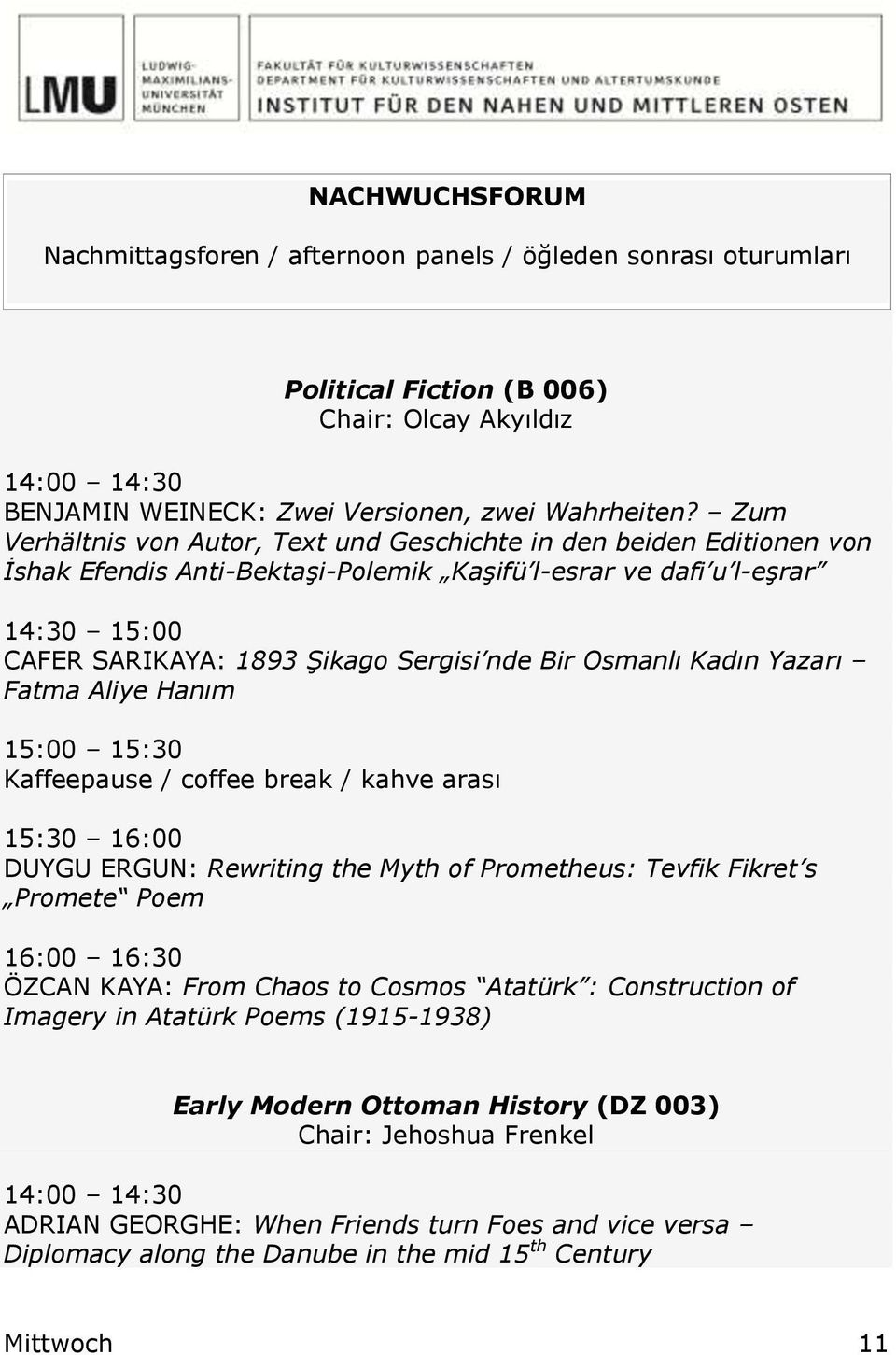 Osmanlı Kadın Yazarı Fatma Aliye Hanım 15:00 15:30 15:30 16:00 DUYGU ERGUN: Rewriting the Myth of Prometheus: Tevfik Fikret s Promete Poem 16:00 16:30 ÖZCAN KAYA: From Chaos to Cosmos Atatürk :