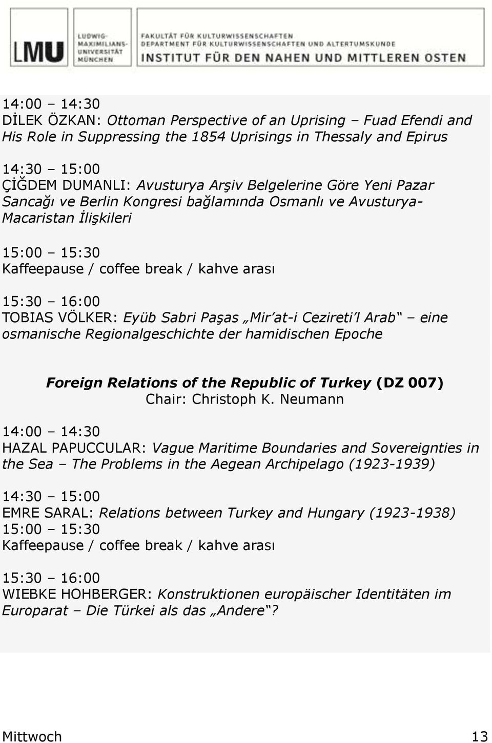 Regionalgeschichte der hamidischen Epoche Foreign Relations of the Republic of Turkey (DZ 007) Chair: Christoph K.