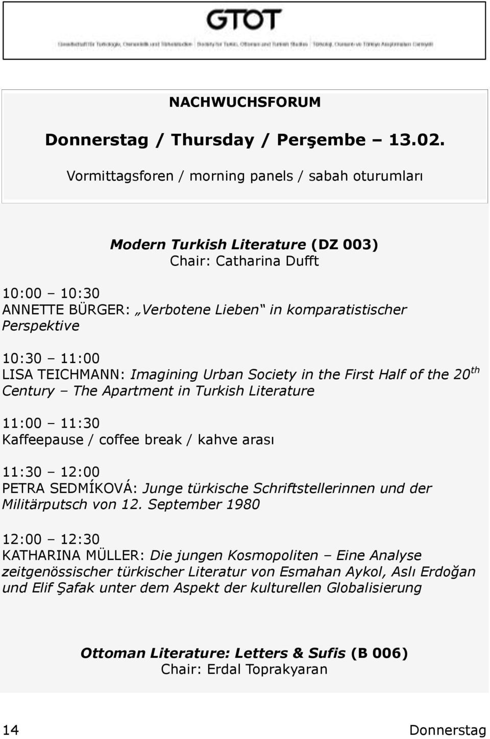 11:00 LISA TEICHMANN: Imagining Urban Society in the First Half of the 20 th Century The Apartment in Turkish Literature 11:00 11:30 11:30 12:00 PETRA SEDMÍKOVÁ: Junge türkische