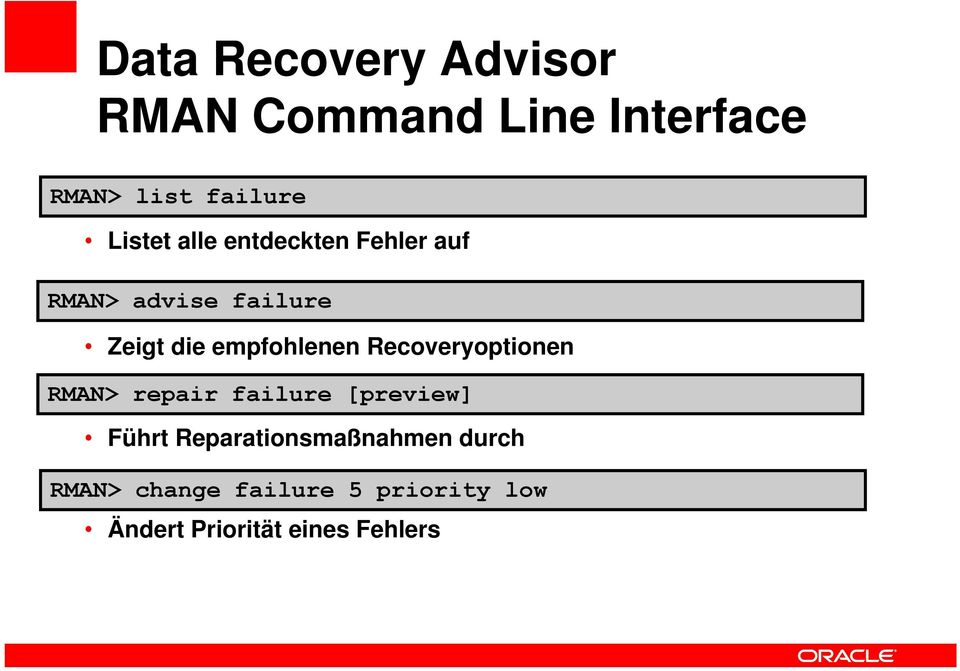empfohlenen Recoveryoptionen RMAN> repair failure [preview] Führt