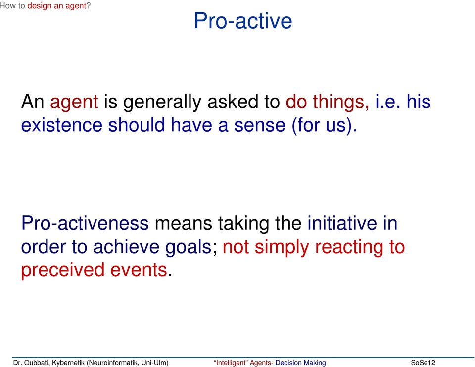 Pro-activeness means taking the initiative in order to