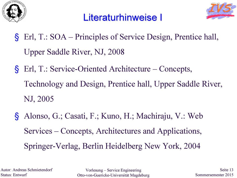 : Service-OrientedArchitecture Concepts, Technology and Design, Prentice hall, Upper Saddle
