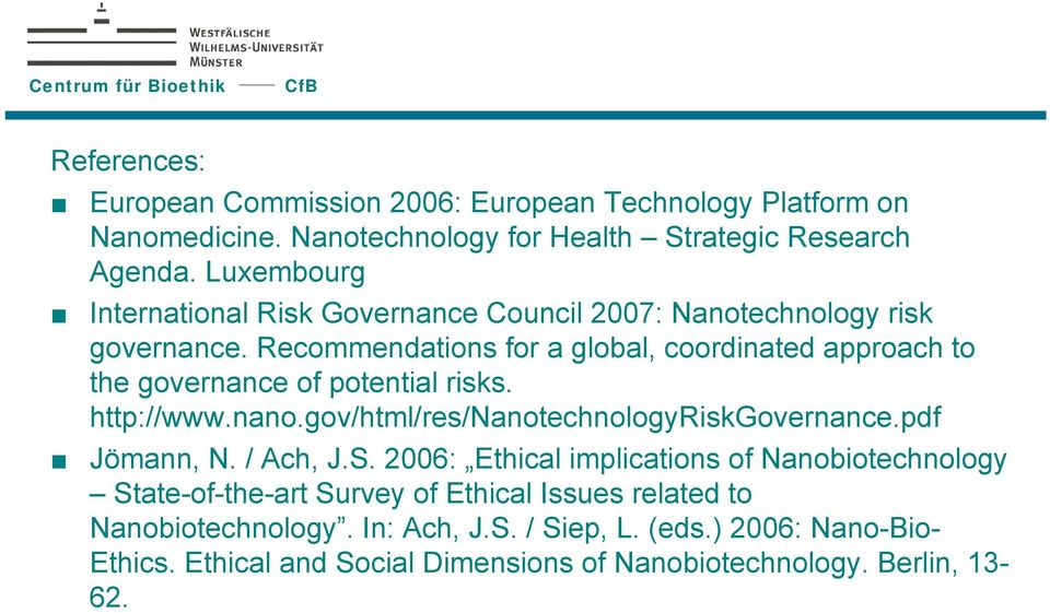 Recommendations for a global, coordinated approach to the governance of potential risks. http://www.nano.gov/html/res/nanotechnologyriskgovernance.