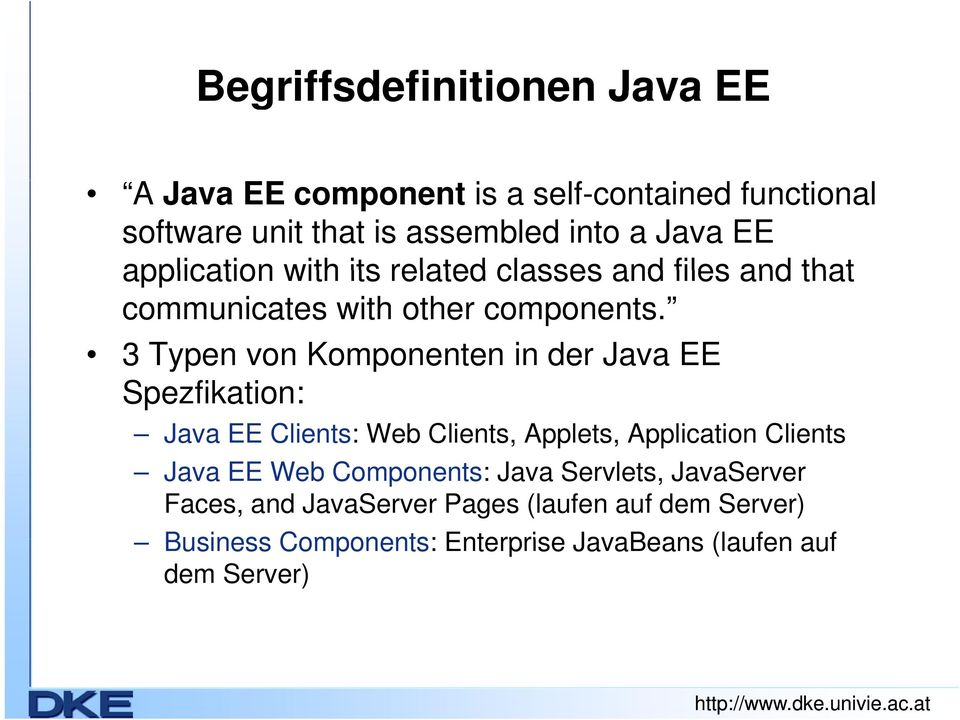 3 Typen von Komponenten in der Java EE Spezfikation: Java EE Clients: Web Clients, Applets, Application Clients Java EE Web