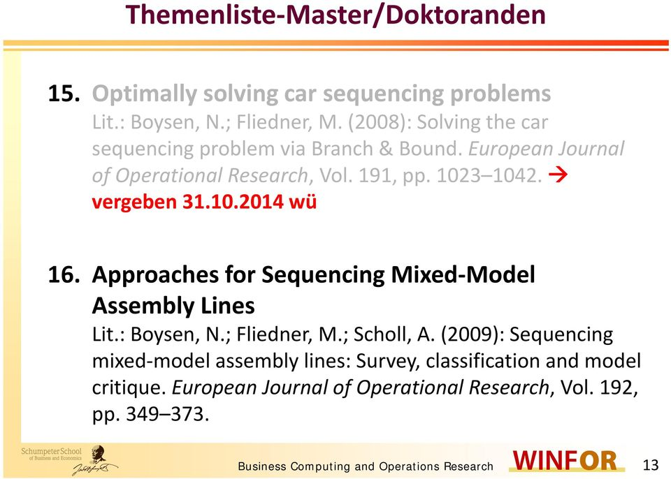10.2014 wü 16. Approaches for Sequencing Mixed Model Assembly Lines Lit.: Boysen, N.; Fliedner, M.; Scholl, A.