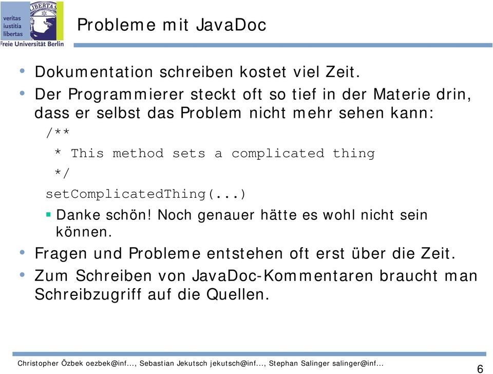 /** * This method sets a complicated thing */ setcomplicatedthing(...) Danke schön!