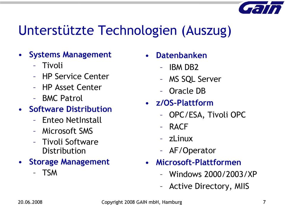 Datenbanken IBM DB2 MS SQL Server Oracle DB z/os-plattform OPC/ESA, Tivoli OPC RACF zlinux AF/Operator