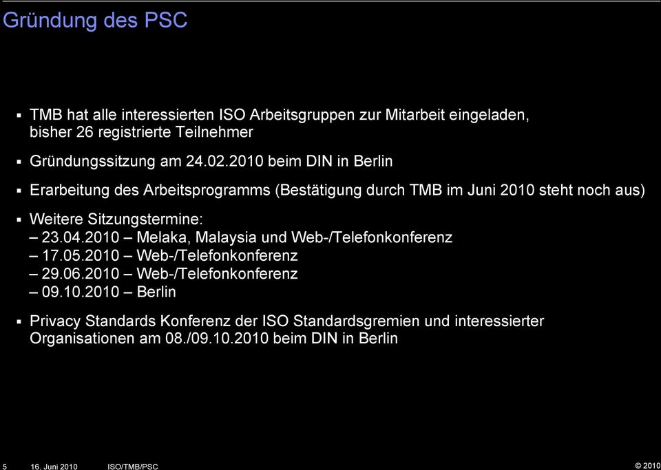 04.2010 Melaka, Malaysia und Web-/Telefonkonferenz 17.05.2010 Web-/Telefonkonferenz 29.06.2010 Web-/Telefonkonferenz 09.10.2010 Berlin Privacy Standards Konferenz der ISO Standardsgremien und interessierter Organisationen am 08.