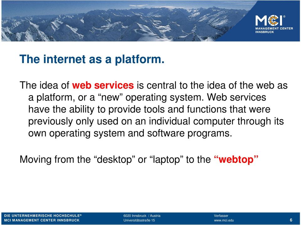 Web services have the ability to provide tools and functions that were previously only used on an