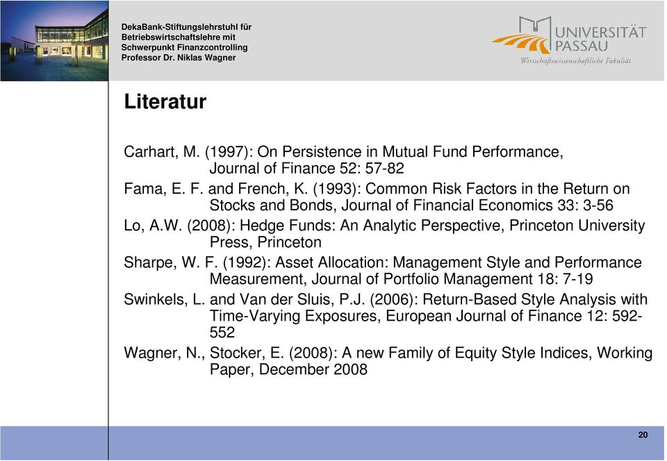 (2008): Hedge Funds: An Analytic Perspective, Princeton University Press, Princeton Sharpe, W. F. (1992): Asset Allocation: Management Style and Performance Measurement, Journal of Portfolio Management 18: 7-19 Swinkels, L.