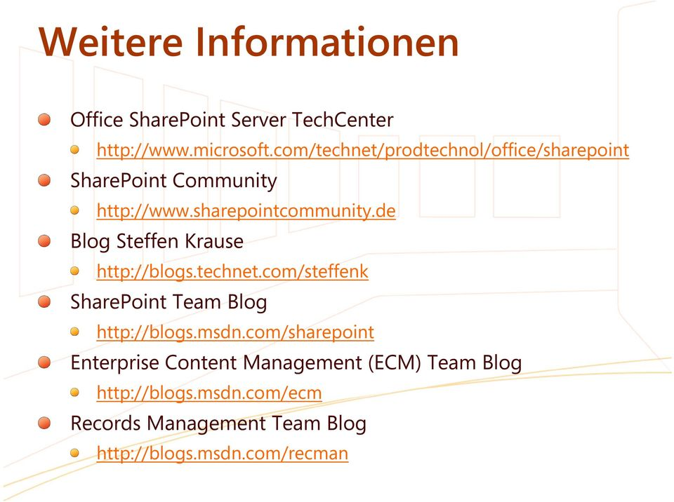 de Blog Steffen Krause http://blogs.technet.com/steffenk SharePoint Team Blog http://blogs.msdn.