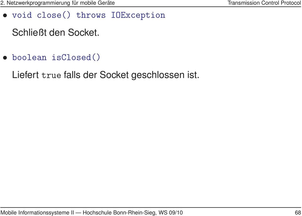 boolean isclosed() Liefert true falls der