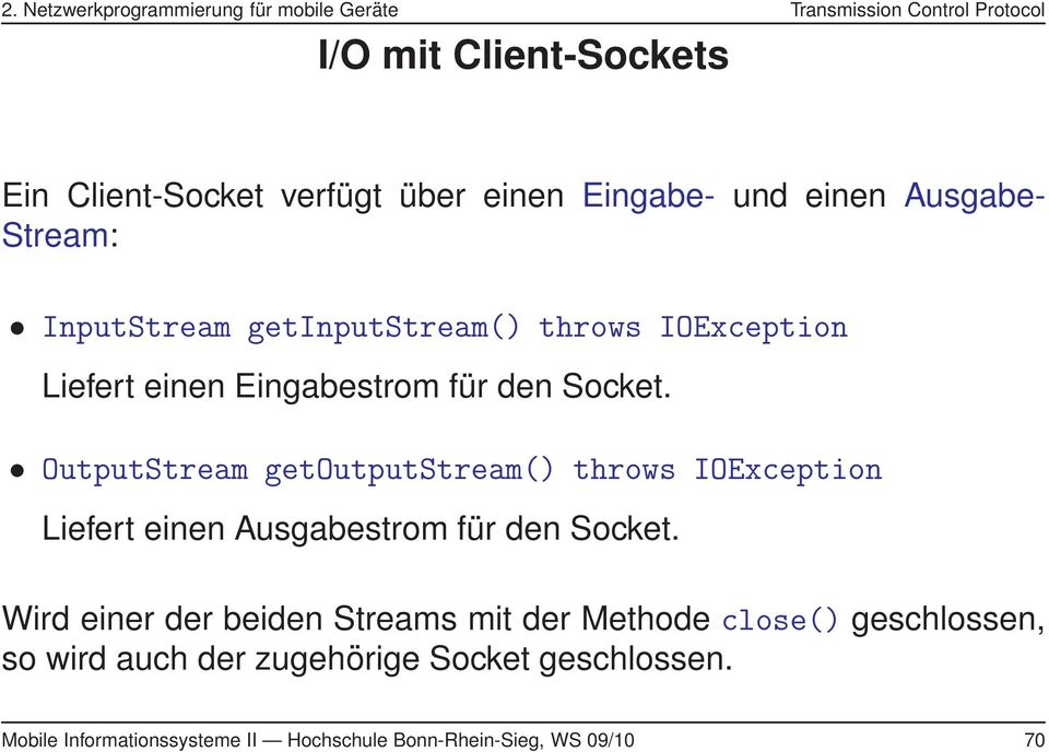 OutputStream getoutputstream() throws IOException Liefert einen Ausgabestrom für den Socket.