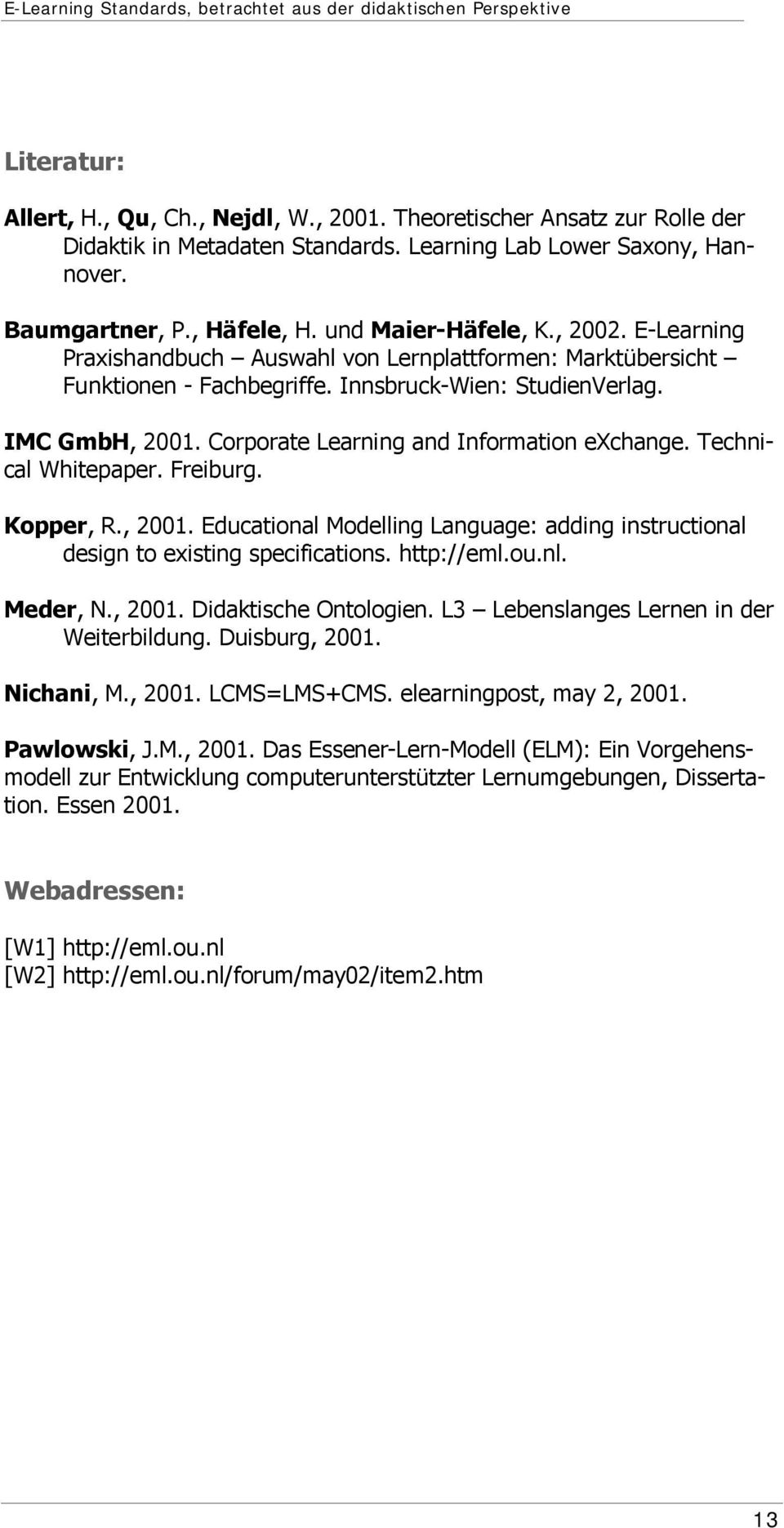 Corporate Learning and Information exchange. Technical Whitepaper. Freiburg. Kopper, R., 2001. Educational Modelling Language: adding instructional design to existing specifications. http://eml.ou.nl.