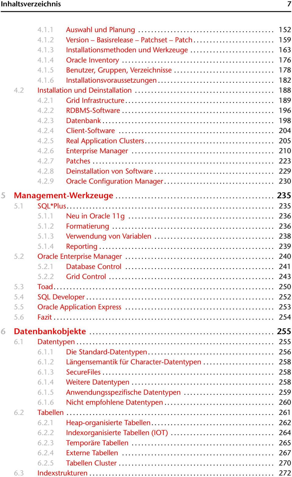 .. 204 4.2.5 Real Application Clusters... 205 4.2.6 Enterprise Manager... 210 4.2.7 Patches... 223 4.2.8 Deinstallation von Software... 229 4.2.9 Oracle Configuration Manager.