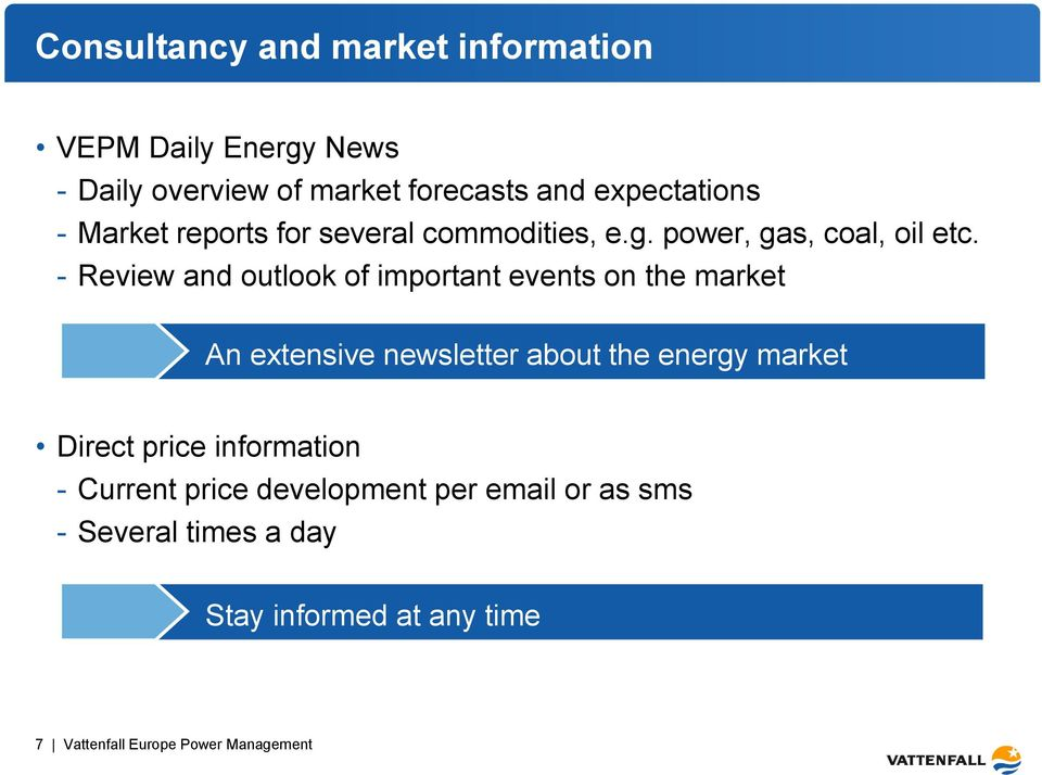 - Review and outlook of important events on the market An extensive newsletter about the energy market Direct