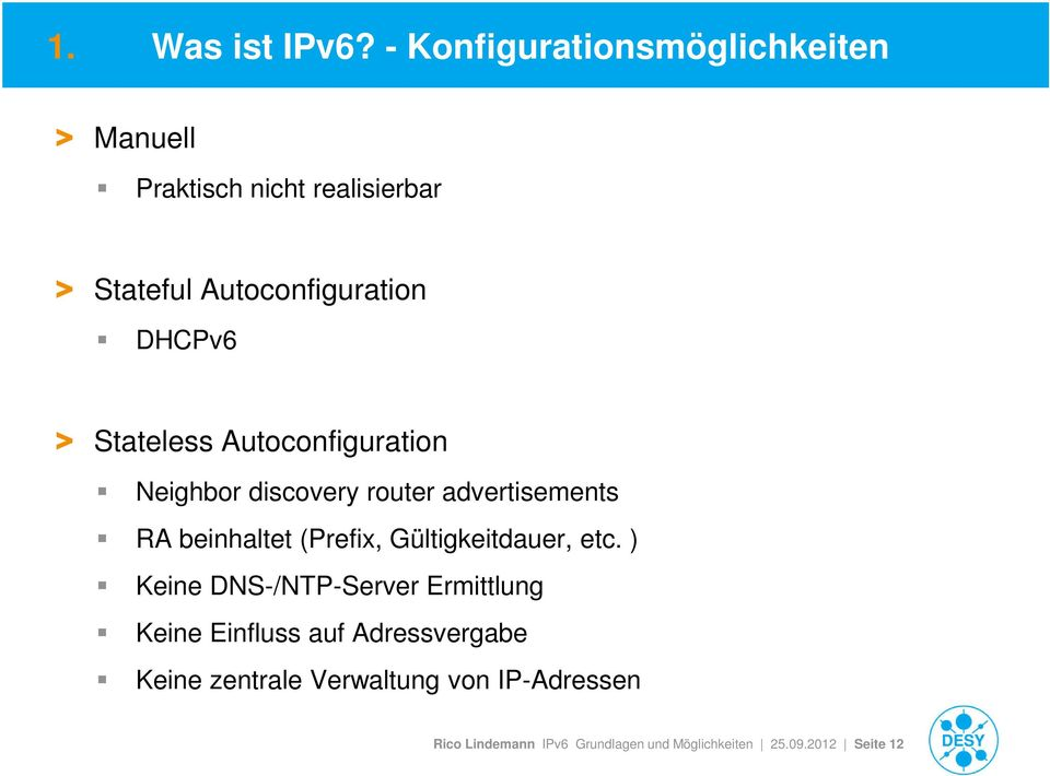 DHCPv6 > Stateless Autoconfiguration Neighbor discovery router advertisements RA beinhaltet (Prefix,