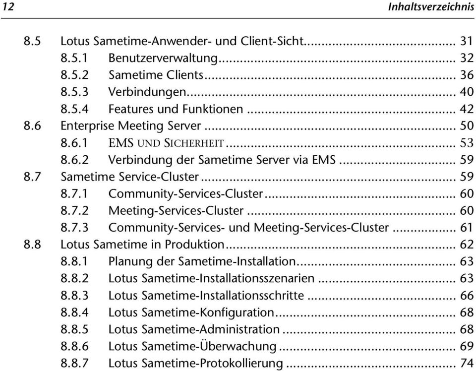 .. 60 8.7.3 Community-Services- und Meeting-Services-Cluster... 61 8.8 Lotus Sametime in Produktion... 62 8.8.1 Planung der Sametime-Installation... 63 8.8.2 Lotus Sametime-Installationsszenarien.
